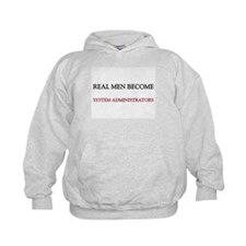 Real Men Become System Administrators Hoodie