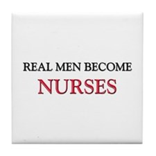 Real Men Become Nurses Tile Coaster