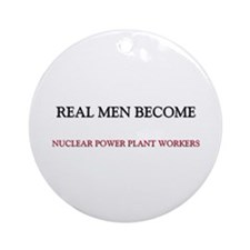 Real Men Become Nuclear Power Plant Workers Orname