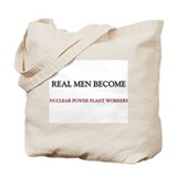 Real Men Become Nuclear Power Plant Workers Tote B