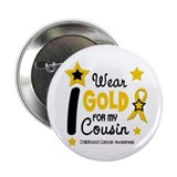 "I Wear Gold 12 Cousin CHILD CANCER 2.25"" Button"