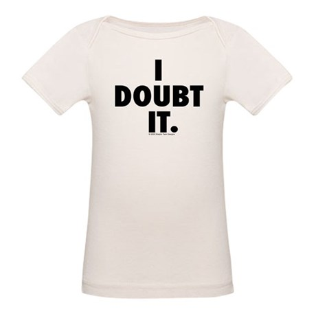 I Doubt it. Organic Baby T-Shirt