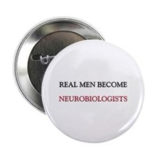 "Real Men Become Neurobiologists 2.25"" Button (10 p"