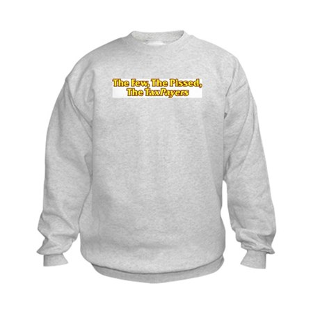 The Few, The Pissed, The TaxPayers Kids Sweatshirt