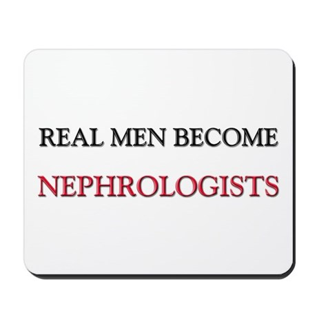 Real Men Become Nephrologists Mousepad