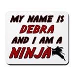 my name is debra and i am a ninja Mousepad