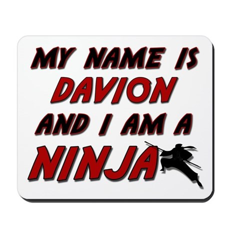 my name is davion and i am a ninja Mousepad