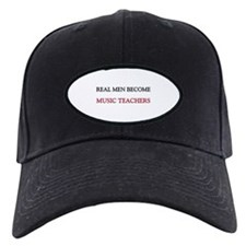 Real Men Become Music Teachers Baseball Hat