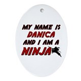 my name is danica and i am a ninja Oval Ornament