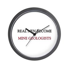 Real Men Become Mine Geologists Wall Clock