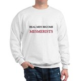 Real Men Become Mesmerists Sweatshirt