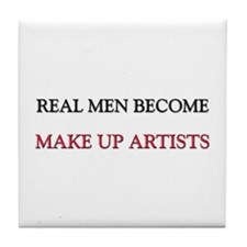 Real Men Become Make Up Artists Tile Coaster