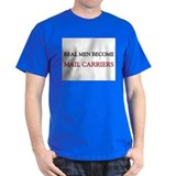 Real Men Become Mail Carriers T-Shirt