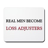 Real Men Become Loss Adjusters Mousepad