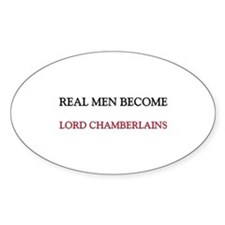 Real Men Become Lord Chamberlains Oval Decal