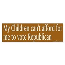 Bumper Sticker - My children can't afford...