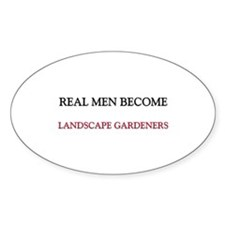 Real Men Become Landscape Gardeners Oval Decal