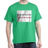 Real Men Become Land Surveyors T-Shirt