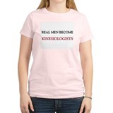 Real Men Become Kinesiologists T-Shirt