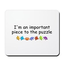 Im An Important Piece To The Puzzle Mousepad
