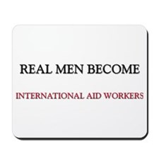 Real Men Become International Aid Workers Mousepad