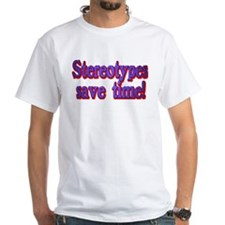 Stereotypes save time Shirt