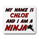 my name is chloe and i am a ninja Mousepad