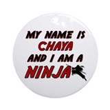my name is chaya and i am a ninja Ornament (Round)