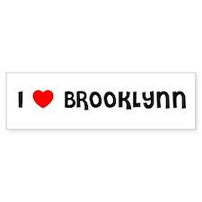 I LOVE BROOKLYNN Bumper Bumper Sticker
