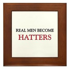 Real Men Become Hatters Framed Tile