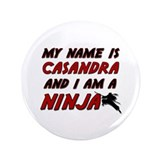 "my name is casandra and i am a ninja 3.5"" Button"