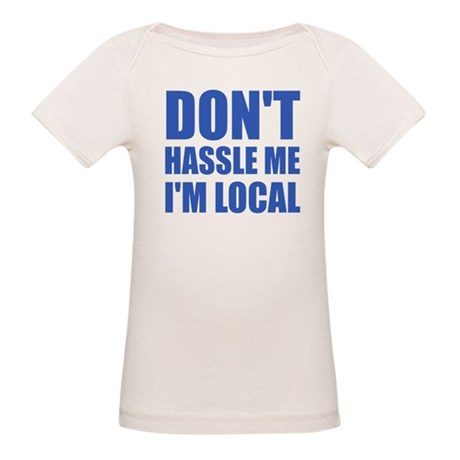 Don't Hassle Me I'm Local Organic Baby T-Shirt