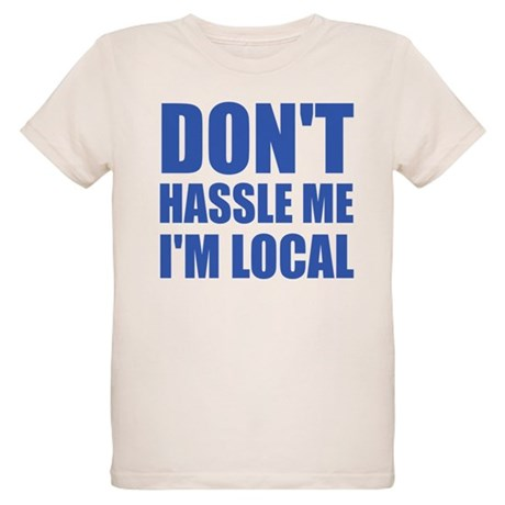 Don't Hassle Me I'm Local Organic Kids T-Shirt