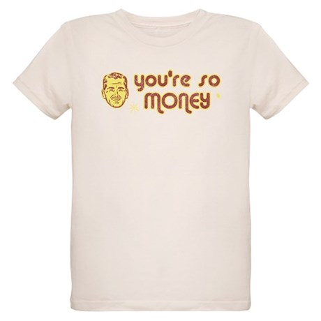 You're So Money Organic Kids T-Shirt