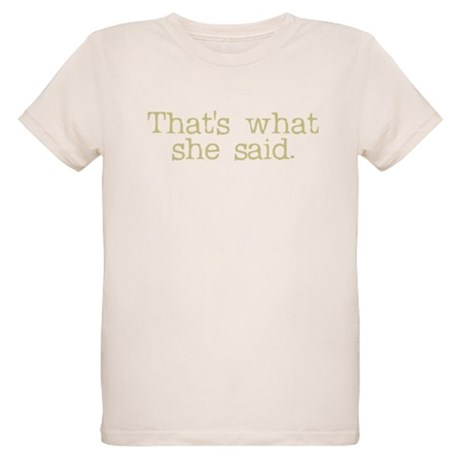That's what she said. Organic Kids T-Shirt