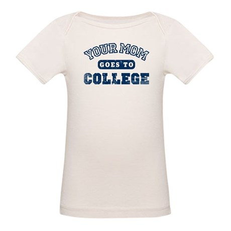 Your Mom Goes to College Organic Baby T-Shirt