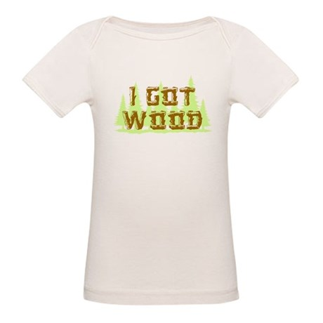 I Got Wood Organic Baby T-Shirt