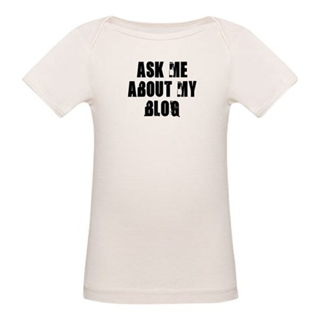 Ask me about my Blog Organic Baby T-Shirt