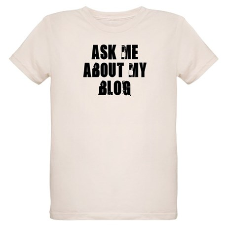 Ask me about my Blog Organic Kids T-Shirt