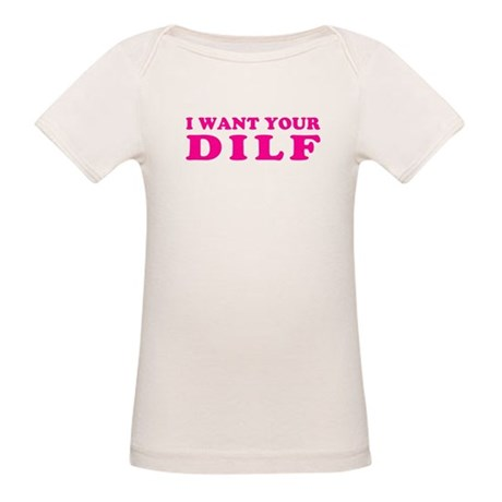 I want your DILF Organic Baby T-Shirt