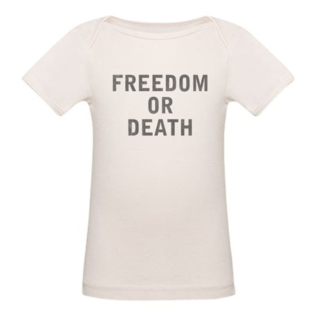 Freedom or Death Organic Baby T-Shirt