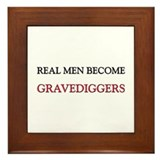 Real Men Become Gravediggers Framed Tile