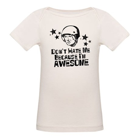 Don't Hate Me For Being Aweso Organic Baby T-Shirt