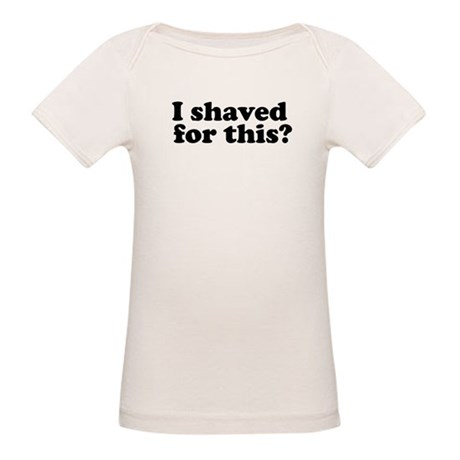 I Shaved For This? Organic Baby T-Shirt