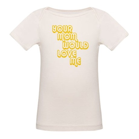 Your Mom Would Love Me Organic Baby T-Shirt