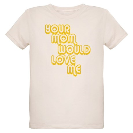 Your Mom Would Love Me Organic Kids T-Shirt