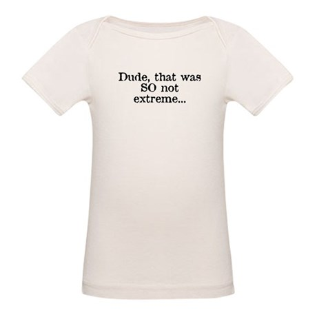Dude, that was SO not extreme Organic Baby T-Shirt