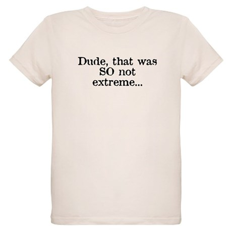 Dude, that was SO not extreme Organic Kids T-Shirt