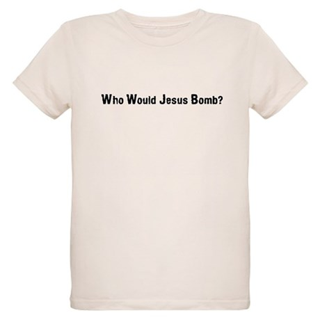 Who Would Jesus Bomb? Organic Kids T-Shirt