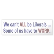 We Can't All Be Liberals Bumper Bumper Sticker